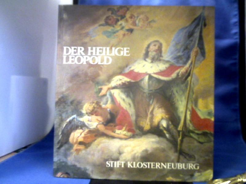Der heilige Leopold. Landesfürst und Staatssymbol. Niederösterreichische Landesausstellung Stift Klosterneuburg 1985.