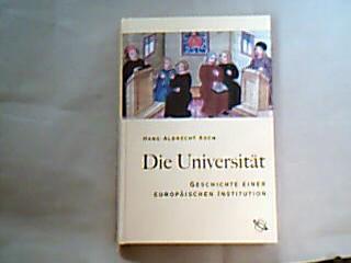 Die Universität. Geschichte einer europäischen Institution. 1. Auflage.