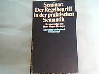 """Seminar """"Der Regelbegriff in der praktischen Semantik"""". hrsg. von, suhrkamp-taschenbücher wissenschaft , 94 1. Aufl."""
