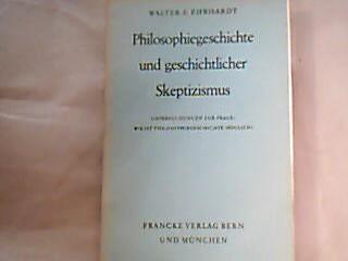 Philosophiegeschichte und geschichtlicher Skeptizismus. Untersuchungen zur Frage: Wie ist Philosophiegeschichte möglich?