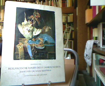 Holländische Maler des 17. [siebzehnten] Jahrhunderts : nahe den grossen Meistern , Landschaften u. Stilleben. 1. Aufl.