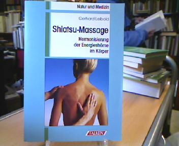 Shiatsu-Massage : Harmonisierung der Energieströme im Körper. Natur und Medizin Überarb. u. neugestaltete Aufl.