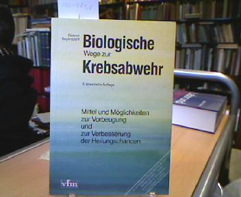 Biologische Wege zur Krebsabwehr : Mittel u. Möglichkeiten zur Vorbeugung u. zur Verbesserung d. Heilungschancen. 3., erw. Aufl.