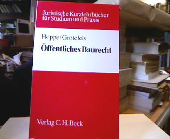 Öffentliches Baurecht : juristisches Kurzlehrbuch für Studium und Praxis. von und Susan Grotefels, Juristische Kurzlehrbücher für Studium und Praxis 1. Aufl.