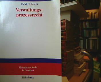 Verwaltungsprozessrecht. von und Jürgen Albracht, Öffentliches Recht in Lernform