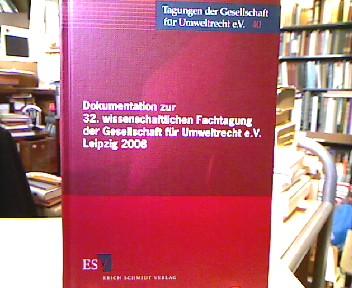 Dokumentation zur 32. wissenschaftlichen Fachtagung der Gesellschaft für Umweltrecht e.V., Leipzig 2008. Gesellschaft für Umweltrecht. [Red.:], Dokumentation zur ... wissenschaftlichen Fachtagung der Gesellschaft für Umweltrecht.
