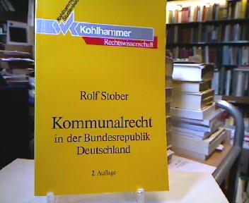 Kommunalrecht in der Bundesrepublik Deutschland. von, Kohlhammer-Studienbücher : Rechtswissenschaft 2., völlig neubearb. und erw. Aufl.
