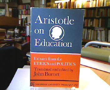 Aristotle on Education. Extracts from the ETHICS and POLITICS. Translated and edited by John Burnet. First paperback edition.