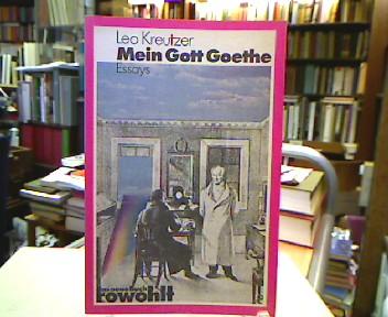 Kreutzer, Leo. Mein Gott Goethe : Essays. [Fotos: Volker Canaris ...], Das neue Buch, 136. Erstausg.