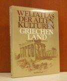 Griechenland. Geschichte Kunst Lebensformen (=Weltatlas der alten Kulturen). Aus d. Engl. übertr. von Christoph Schwingenstein.