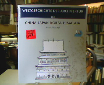 China Japan Korea Himalaja (Weltgeschichte der Architektur).