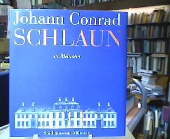 Johann Conrad Schlaun in Münster : Ausstellung Stadtmuseum Münster 4. April 1995 bis 5. November 1995. [Hrsg. im Auftr. der Stadt Münster: Hans Galen]