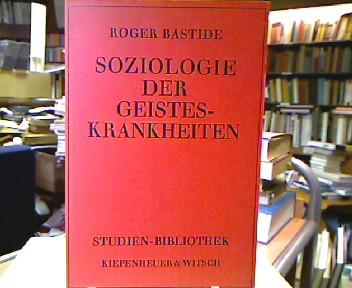 Bastide, Roger. Soziologie der Geisteskrankheiten. [Aus d. Franz. von Gisela Zimmermann], Studien-Bibliothek.