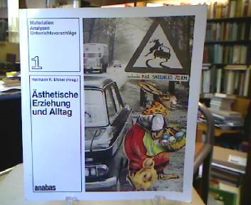 Ästhetische Erziehung und Alltag. Materialien, Analysen und Unterrichtsvorschläge ; 1. 1. Aufl.