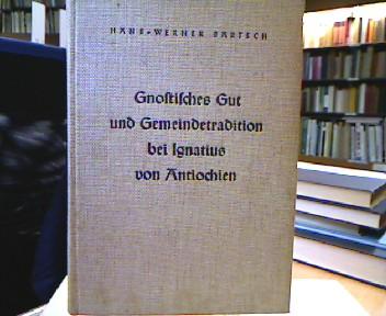 Bartsch, Hans Werner. Gnostisches Gut und Gemeindetradition bei Ignatius von Antiochien (Beiträge zur Förderung christlicher Theologie).