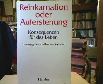 Reinkarnation oder Auferstehung : Konsequenzen für das Leben. Mit Beitr. von Othmar Gächter, Hansjörg Hemminger, Reinhart Hummel et al. 1. Aufl.