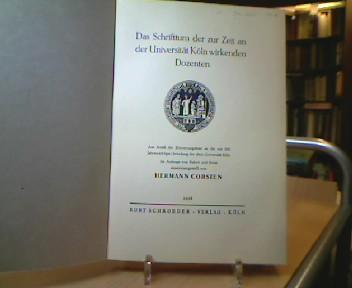 Das Schrifttum der zur Zeit an der Universität Köln wirkenden Dozenten. Aus Anlaß der Erinnerungsfeier an die vor 550 Jahren erfolgte Gründung der alten Universität Köln. Im Auftrag von Rektor und Senat zusammengestellt von Hermann Corsten.
