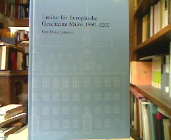 Institut für Europäische Geschichte Mainz 1950 - 2000 : Eine Dokumentation.