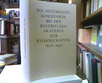 Die historische Kommission bei der bayerischen Akademie der Wissenschaften 1858 - 1958.