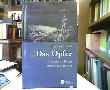 Das Opfer : Archaische Riten modern gedeutet. (Patmos Paperback).