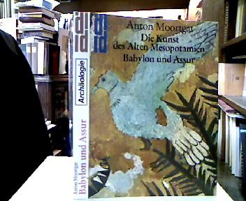 Die Kunst des Alten Mesopotamien : Die klassische Kunst Vorderasiens. 2., Babylon und Assur. 2. Aufl.