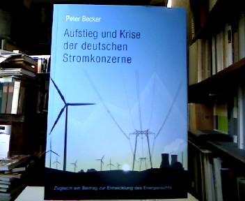 Aufstieg und Krise der deutschen Stromkonzerne : Zugleich ein Beitrag zur Entwicklung des Energierechts.