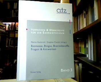 Biomasse, Biogas, Biotreibstoffe...: Fragen & Antworten. (= Verfahren & Werkstoffe für die Energietechnik, Bd. 3).
