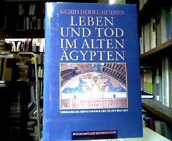 Leben und Tod im Alten Ägypten : thebanische Privatgräber des Neuen Reiches.