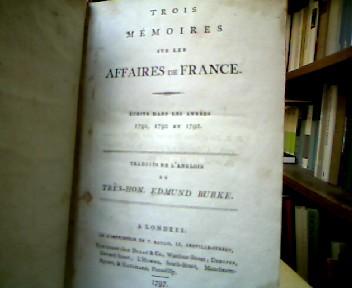 Trois Mémoires sur Les Affaires de France. Écrits dans les Années 1791, 1792 et 1793. Traduits de L´Anglois du Très-Hon. Edmund Burke.