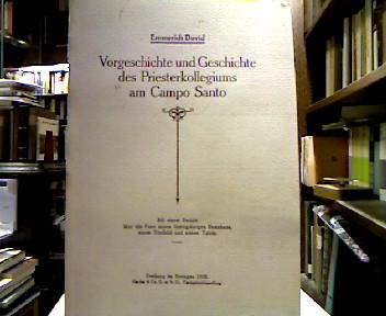 David, Emmerich. Vorgeschichte und Geschichte des Priesterkollegiums am Campo Santo. Mit einem Bericht über die Feier seines fünfzigjährigen Bestehens, einem Titelbild und sieben Tafeln.