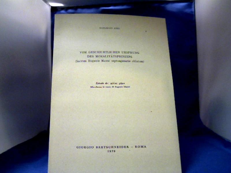 Vom geschichtlichen Ursprung des Moralitätsprinzips. (Sacrum Eugenio Manni septuagenario oblatum) 1. Auflage.