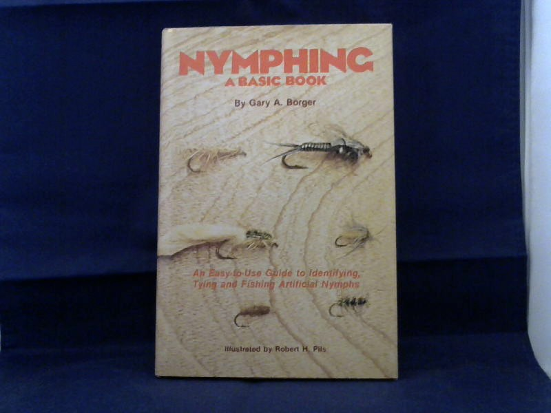 Nymphing. A Basic Book. An Easy-to-Use Guide to Identifying, Tying and Fishing Artificial Nymphs. Illustrated by Robert H. Pils.