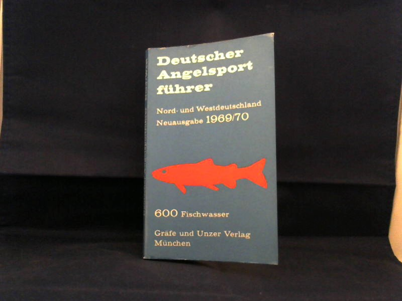 Deutscher Angelsportführer. Nord- und Westdeutschland und Hessen. 600 Fischwasser. 3., neu bearbeitete Auflage. Neuausgabe 1969/70.