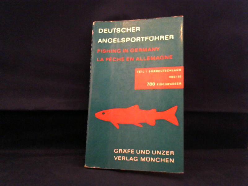 Deutscher Angelsportführer. Teil 1: Süddeutschland 1962/63 - Fishing in Germany - La Peche en Allemagne - 700 Fischwasser in Bayern und Baden-Württemberg.