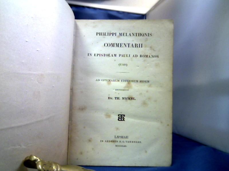 Philippi Melanthonis Commentarii in Epistolam Pauli ad Romanos (1540). Ad Optimarum Editionum Fidem recognovit Th. Nickel. 1. Auflage.