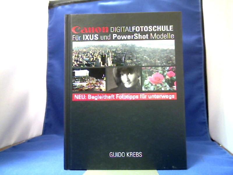 Canon-Digital-Fotoschule : [für IXUS und PowerShot Modelle ; neu: Begleitheft Fototipps für unterwegs].  1. Aufl. - Krebs, Guido.