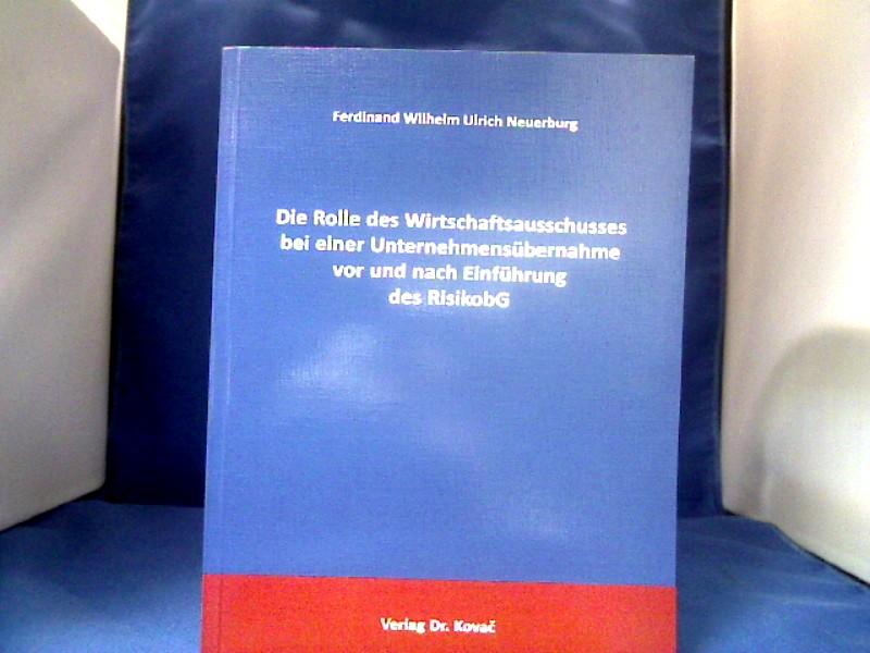 Die Rolle des Wirtschaftsausschusses bei einer Unternehmensübernahme vor und nach Einführung des RisikobG. Schriftenreihe arbeitsrechtliche Forschungsergebnisse ; Bd. 173 1. Auflage.