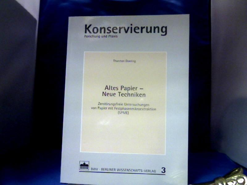Altes Papier - neue Techniken : zerstörungsfreie Untersuchungen von Papier mit Festphasenmikroextraktion (SPME). Konservierung ; Bd. 3 1. Auflage.