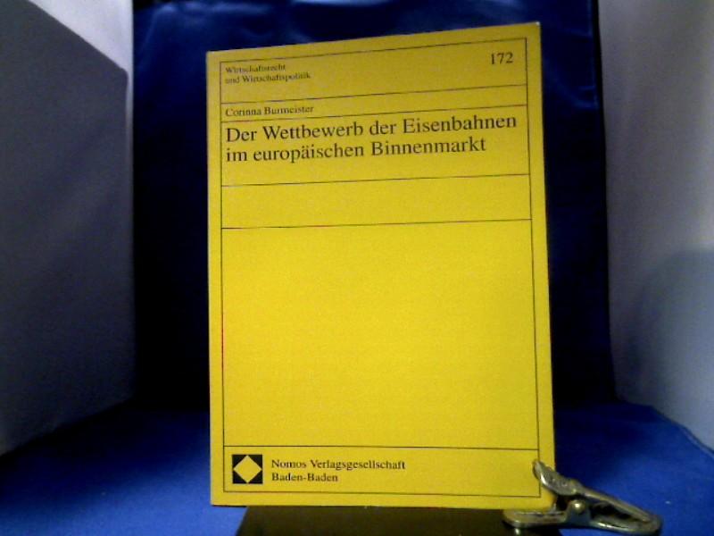 Der Wettbewerb der Eisenbahnen im europäischen Binnenmarkt. Wirtschaftsrecht und Wirtschaftspolitik ; Bd. 172. 1. Aufl.
