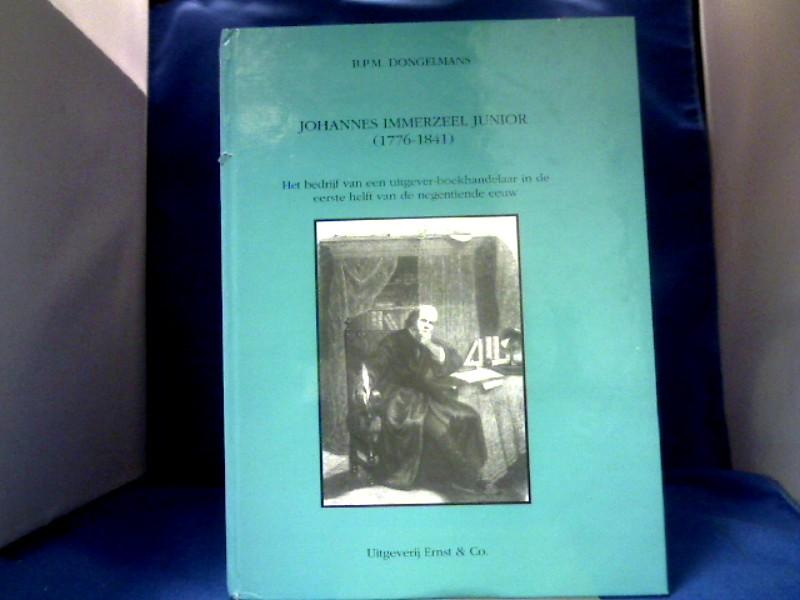 Johannes Immerzeel Junior : (1776 - 1841) ; het bedrijf van een uitgever-boekhandelaar in de eerste helft van de negentiende eeuw.