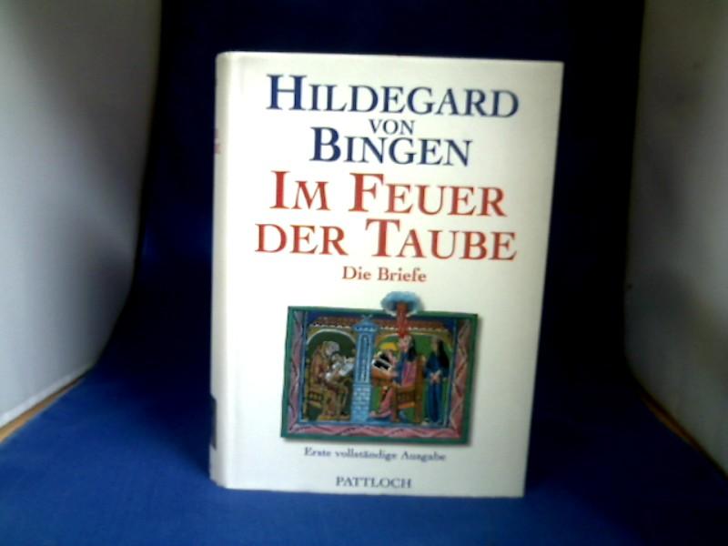 Im Feuer der Taube : die Briefe. Hildegard von Bingen. Übers. und hrsg. von Walburga Storch 1. vollst. Ausg.