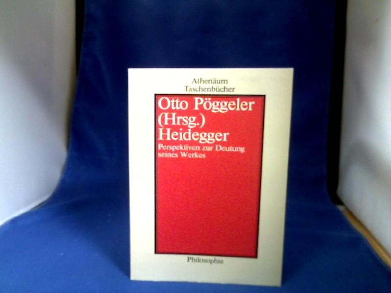 Heidegger : Perspektiven zur Deutung seines Werks. Otto Pöggeler (Hrsg.) / Athenäum-Taschenbücher ; 1513 : Philosophie