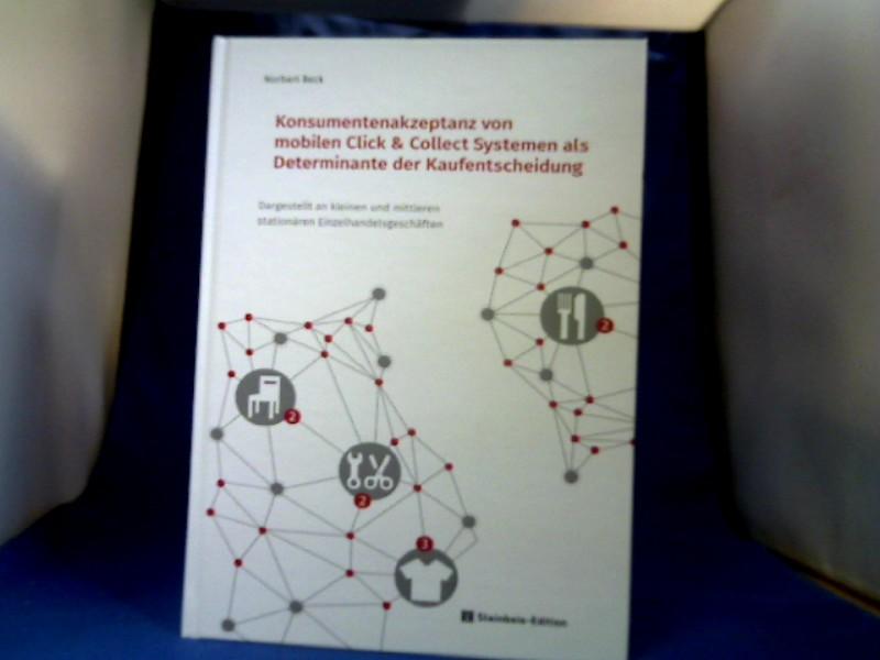Konsumentenakzeptanz von mobilen Click & Collect Systemen als Determinante der Kaufentscheidung : Dargestellt an kleinen und mittleren stationären Einzelhandelsgeschäften. =( SIBE-Wissenschaftsreihe.) 1. Auflage.