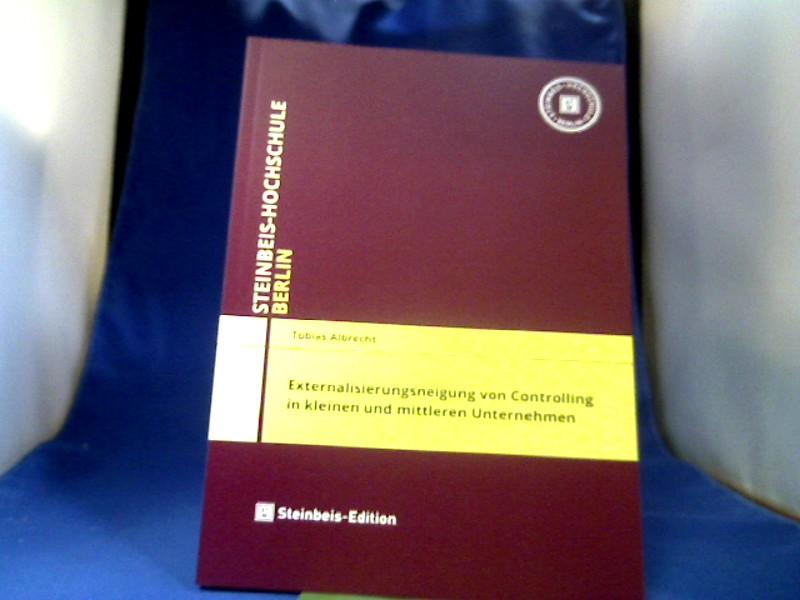 Externalisierungsneigung von Controlling in kleinen und mittleren Unternehmen. Tobias Albrecht / Einzel-Dissertationen der Steinbeis-Hochschule Berlin. 1. Auflage.