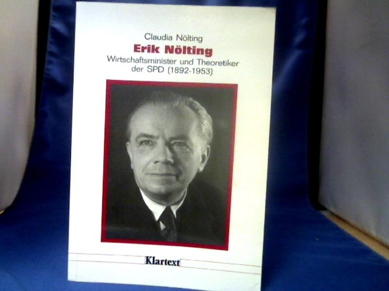 Erik Nölting : Wirtschaftsminister und Theoretiker der SPD (1892 - 1953). Düsseldorfer Schriften zur neueren Landesgeschichte und zur Geschichte Nordrhein-Westfalens ; Bd. 25.