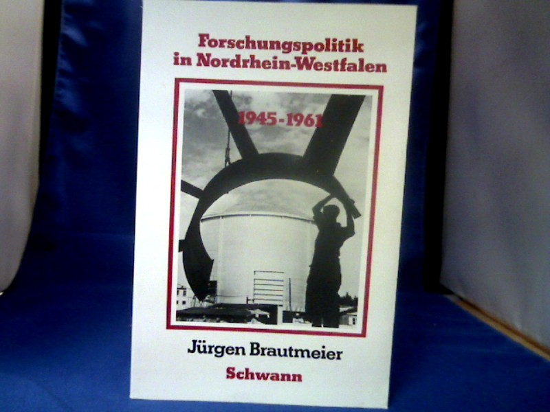 Forschungspolitik in Nordrhein-Westfalen : 1945 - 1961. Düsseldorfer Schriften zur neueren Landesgeschichte und zur Geschichte Nordrhein-Westfalens ; Bd. 10. 1. Aufl.