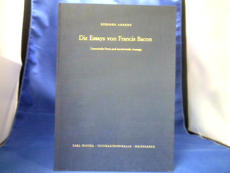 Die Essays von Francis Bacon : literar. Form u. moralist. Aussage. =(Anglistische Forschungen ; H. 105.) 1. Auflage.