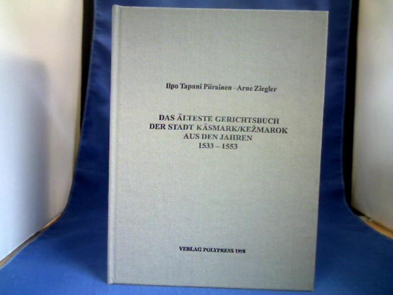 Das älteste Gerichtsbuch der Stadt Käsmark-Kezmarok aus den Jahren 1533 - 1553. Ilpo Tapani Piirainen ; Arne Ziegler. [In Zusammenarbeit mit dem Zipser Historischen Verein in Leutschau]