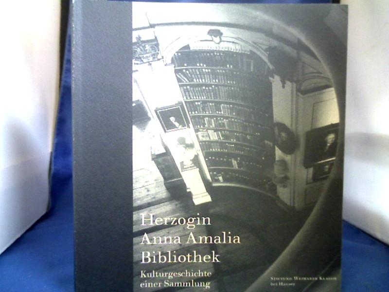 Herzogin-Anna-Amalia-Bibliothek : Kulturgeschichte einer Sammlung. =( Stiftung Weimarer Klassik bei Hanser.)