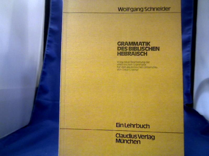 Grammatik des biblischen Hebräisch : ein Lehrbuch. Wolfgang Schneider Völlig neue Bearb. d. Hebräischen Grammatik f. d. akad. Unterricht / von Oskar Grether. 3. Aufl.